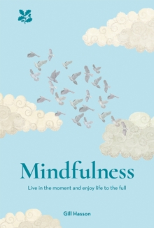 Mindfulness : Live in the Moment and Enjoy Life to the Full, Hardback Book