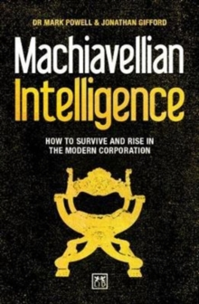 Machiavellian Intelligence : How to Survive and Rise in the Modern Corporation, Paperback Book