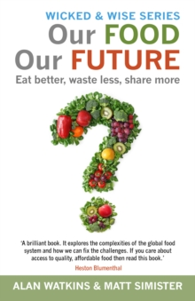 Our Food Our Future : Eat Better, Waste Less, Share More, Paperback / softback Book