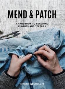 Mend & Patch : A handbook to repairing clothes and textiles, Paperback / softback Book