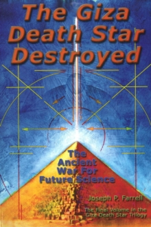 Giza Death Star Destroyed : The Ancient War for Future Science, Paperback / softback Book