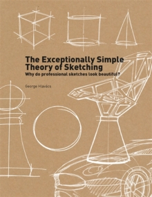 The Exceptionally Simple Theory of Sketching : Why professional sketches look beautiful?, Paperback / softback Book