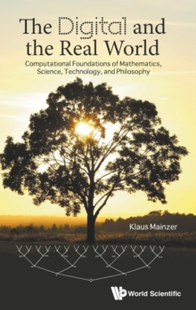Digital And The Real World, The: Computational Foundations Of Mathematics, Science, Technology, And Philosophy, Hardback Book